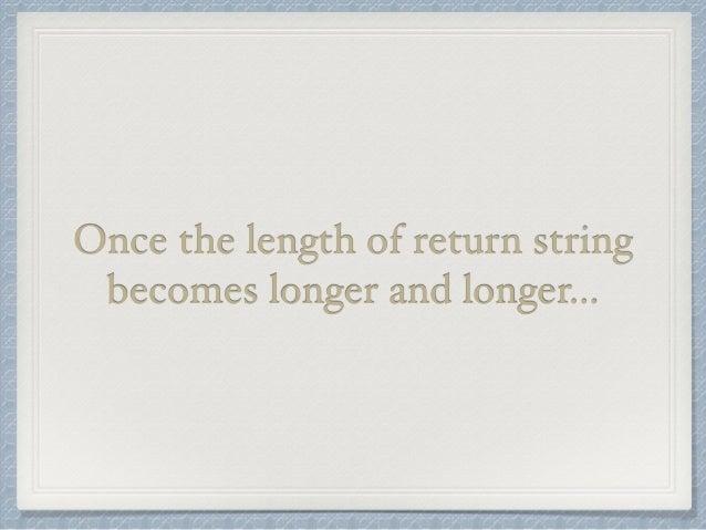 Once the length of return string  becomes longer and longer...