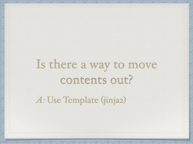 Is there a way to move  contents out?  A: Use Template (jinja2)