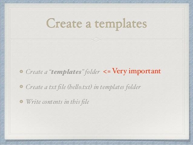 "Create a templates  <= Very important  Create a ""templates"" folder  Create a txt file (hello.txt) in templates folder  Wri..."