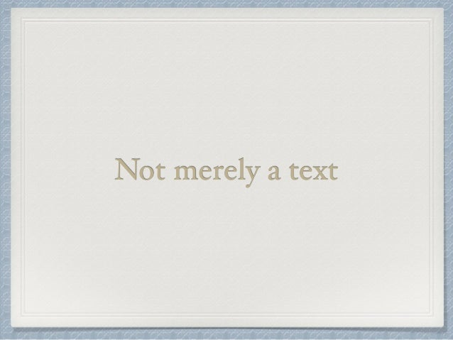 Not merely a text