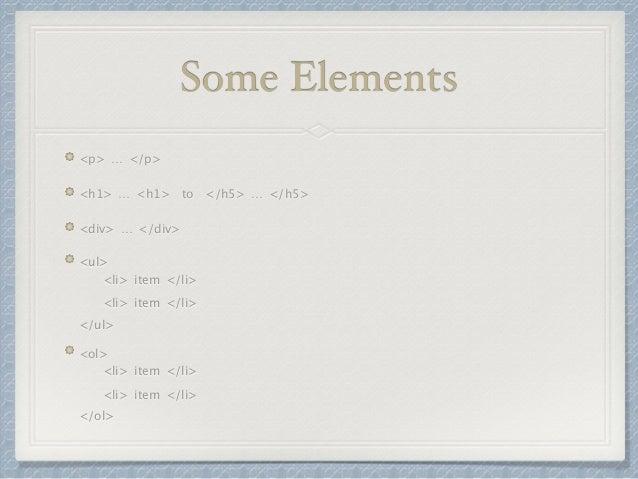 Some Elements  <p> … </p>  <h1> … <h1> to </h5> … </h5>  <div> … </div>  <ul>  <li> item </li>  <li> item </li>  </ul>  <o...