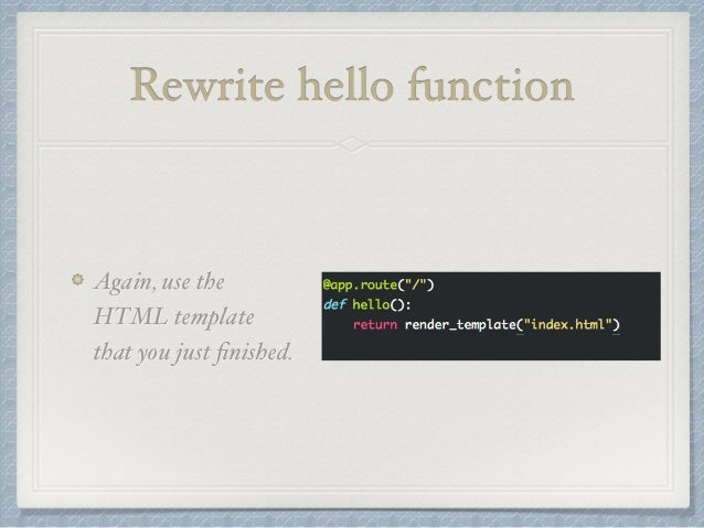 Rewrite hello function  Again, use the  HTML template  that you just finished.
