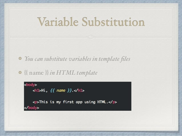 Variable Substitution  You can substitute variables in template files  {{ name }} in HTML template