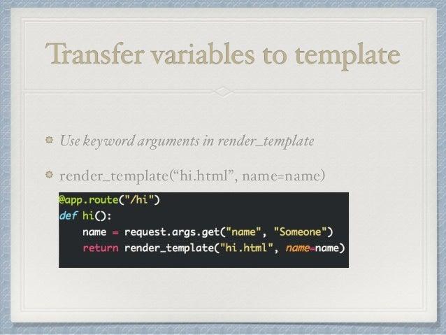 "Transfer variables to template  Use keyword arguments in render_template  render_template(""hi.html"", name=name)"