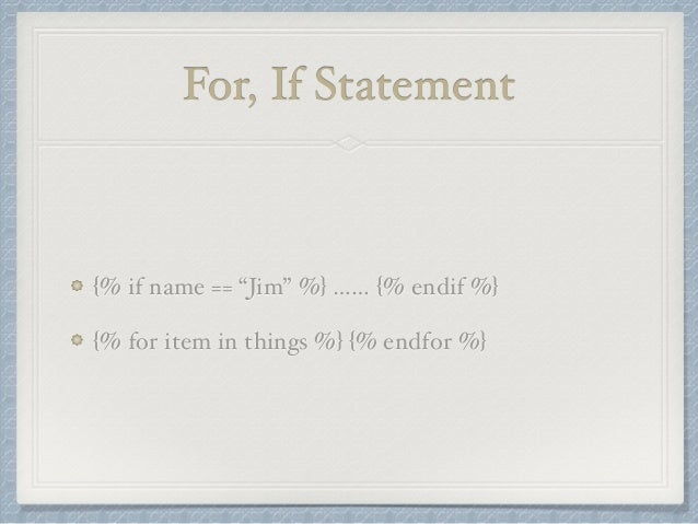 """For, If Statement  {% if name == """"Jim"""" %} …… {% endif %}  {% for item in things %} {% endfor %}"""