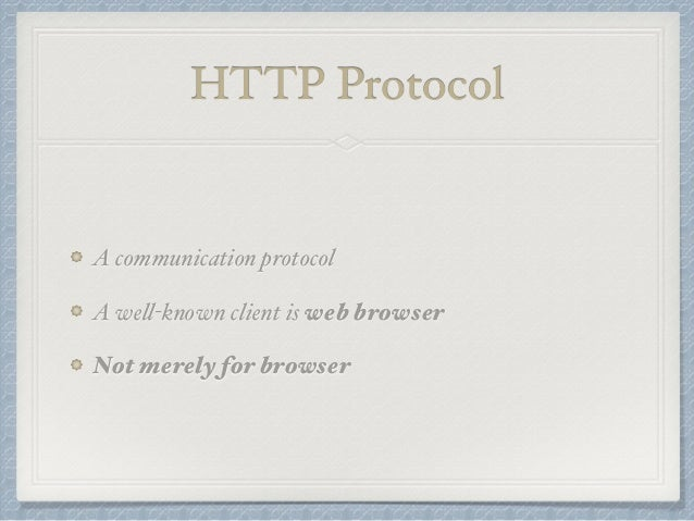 HTTP Protocol  A communication protocol  A well-known client is web browser  Not merely for browser