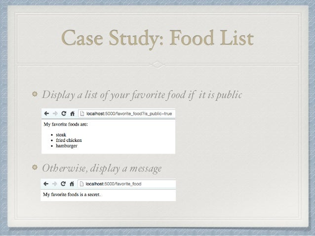Case Study: Food List  Display a list of your favorite food if it is public  Otherwise, display a message
