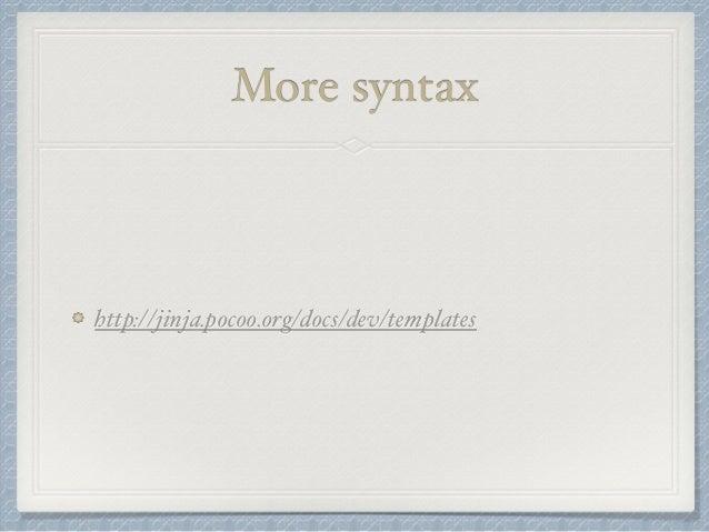 More syntax  http://jinja.pocoo.org/docs/dev/templates