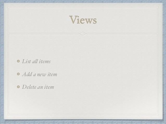 Views  List all items  Add a new item  Delete an item