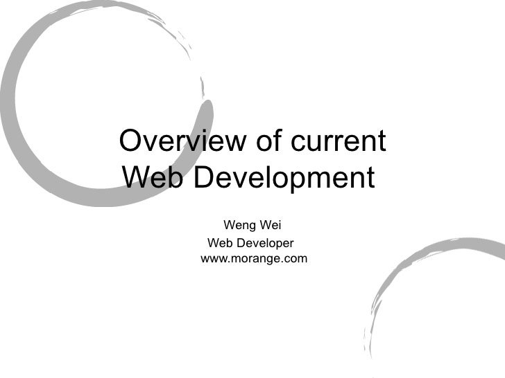 Overview of current Web Development  Weng Wei Web Developer   www.morange.com