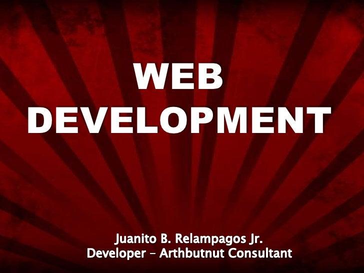 WEB DEVELOPMENT<br />Juanito B. Relampagos Jr.<br />Developer – Arthbutnut Consultant<br />