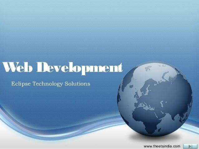 W Development ebEclipse Technology Solutions                               www.theetsindia.com