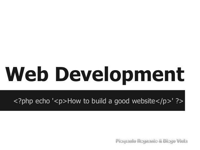 Web Development<?php echo <p>How to build a good website</p> ?>