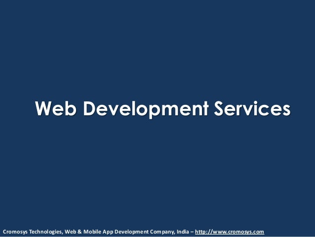 Web Development ServicesCromosys Technologies, Web & Mobile App Development Company, India – http://www.cromosys.com