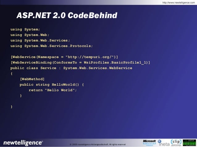 © 2005 newtelligence Aktiengesellschaft. All rights reserved ASP.NET 2.0 CodeBehind using System; using System.Web; using ...