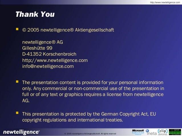 © 2005 newtelligence Aktiengesellschaft. All rights reserved Thank You  © 2005 newtelligence® Aktiengesellschaft newtelli...