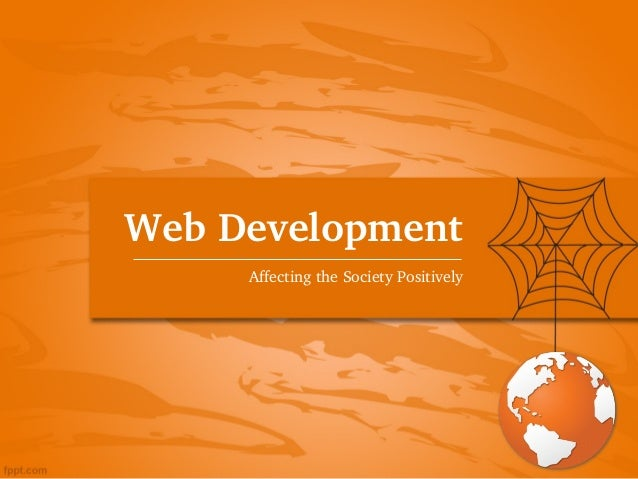 WebDevelopment     AffectingtheSocietyPositively