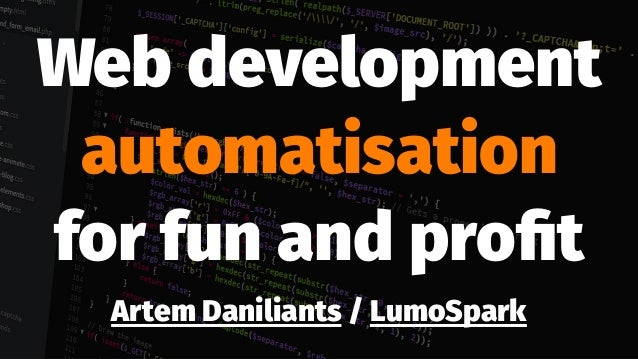 Web development automatisation for fun and profit Artem Daniliants / LumoSpark