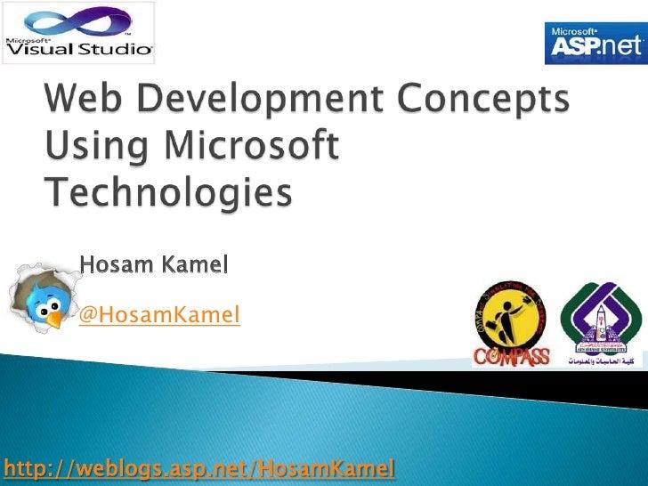 Web Development Concepts Using Microsoft Technologies<br />Hosam Kamel<br />@HosamKamel<br />http://weblogs.asp.net/HosamK...