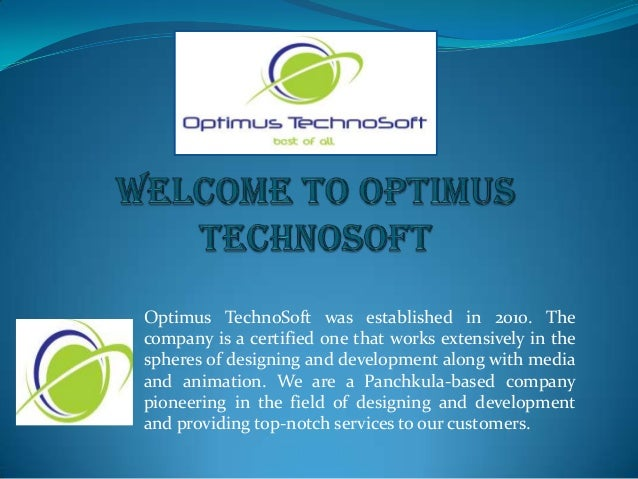 Optimus TechnoSoft was established in 2010. The company is a certified one that works extensively in the spheres of design...