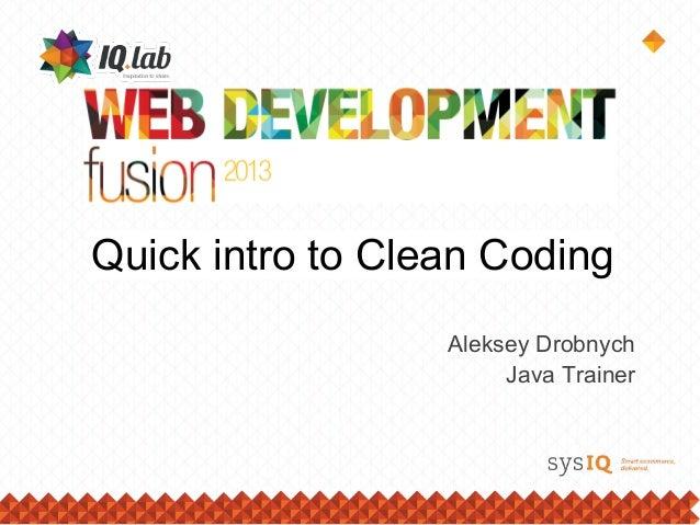 Quick intro to Clean CodingAleksey DrobnychJava Trainer