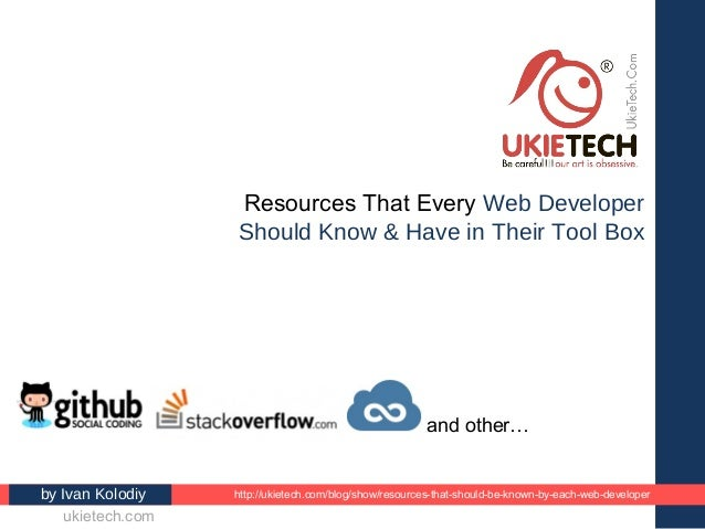 Resources That Every Web Developer Should Know & Have in Their Tool Box by Ivan Kolodiy http://ukietech.com/blog/show/reso...