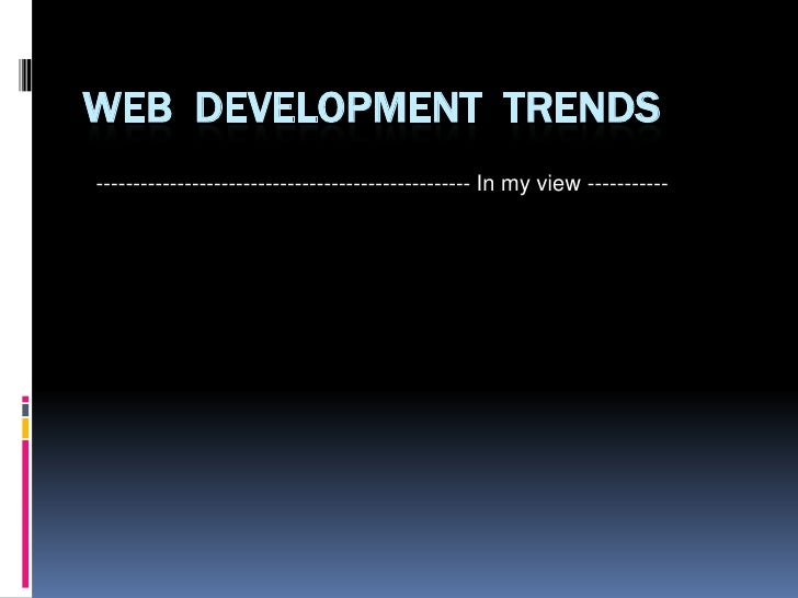 Web  Development  Trends<br />--------------------------------------------------- In my view -----------<br />