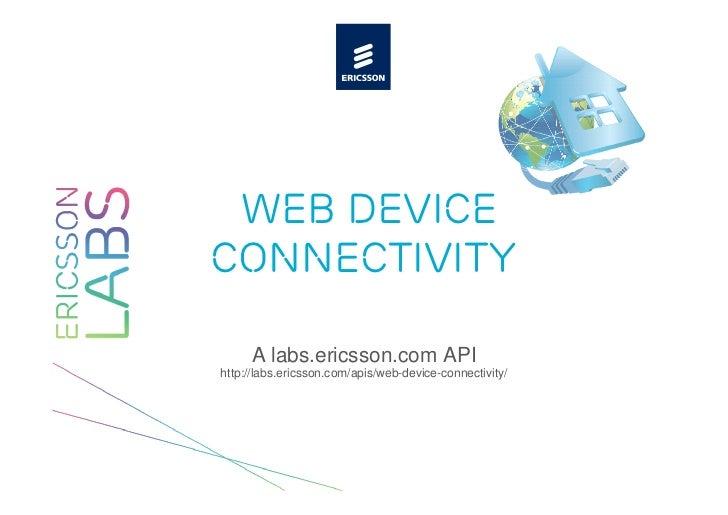 Web DeviceConnectivity     A labs.ericsson.com APIhttp://labs.ericsson.com/apis/web-device-connectivity/