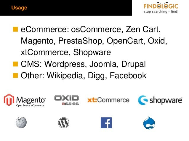 Usage  ◼ eCommerce: osCommerce, Zen Cart, Magento, PrestaShop, OpenCart, Oxid, xtCommerce, Shopware ◼ CMS: Wordpress, Joom...