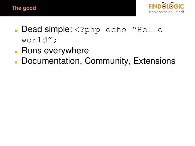 """The good  ◼  ◼ ◼  Dead simple: <?php echo """"Hello world""""; Runs everywhere Documentation, Community, Extensions"""