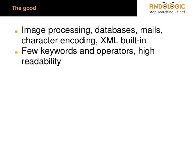 The good  ◼  ◼  Image processing, databases, mails, character encoding, XML built-in Few keywords and operators, high read...