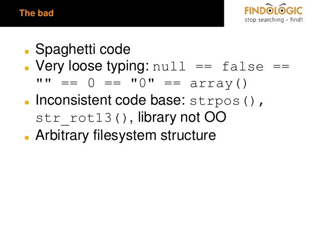 """The bad  ◼ ◼  ◼  ◼  Spaghetti code Very loose typing: null == false == """""""" == 0 == """"0"""" == array() Inconsistent code base: s..."""