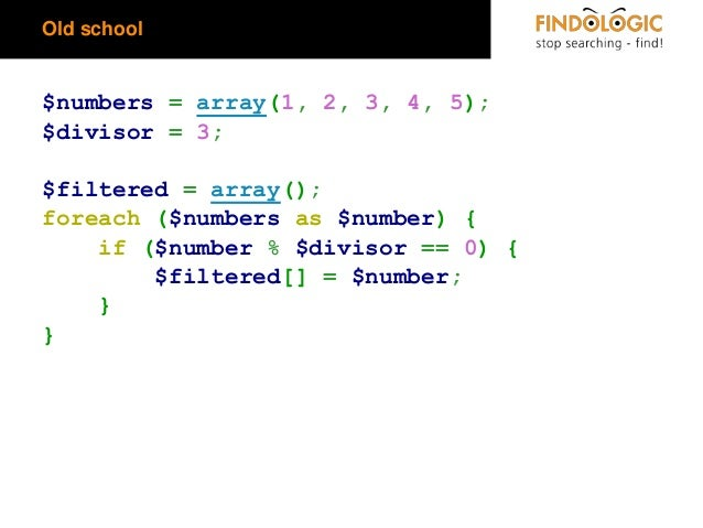 Old school  $numbers = array(1, 2, 3, 4, 5); $divisor = 3;  $filtered = array(); foreach ($numbers as $number) { if ($numb...