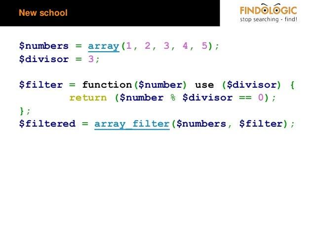 New school  $numbers = array(1, 2, 3, 4, 5); $divisor = 3;  $filter = function($number) use ($divisor) { return ($number %...