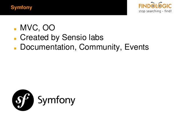 Symfony  ◼ ◼  ◼  MVC, OO Created by Sensio labs Documentation, Community, Events