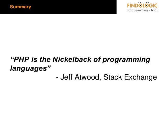 """Summary  """"PHP is the Nickelback of programming languages"""" - Jeff Atwood, Stack Exchange"""