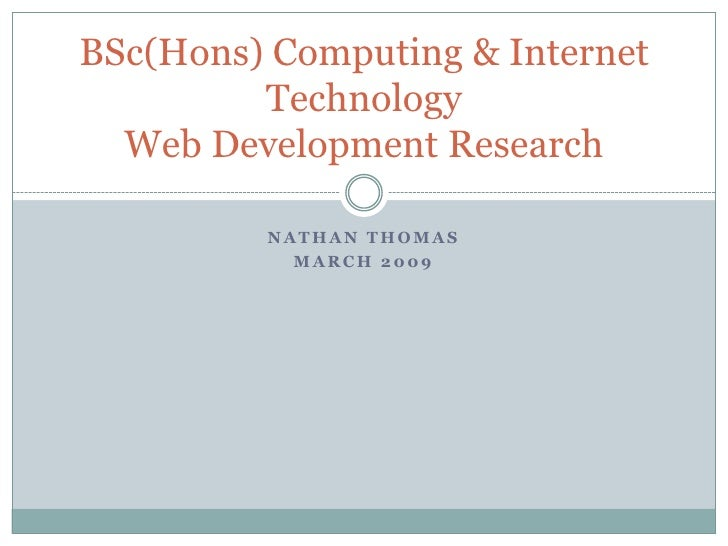 BSc(Hons) Computing & Internet          Technology   Web Development Research           NATHAN THOMAS            MARCH 2009