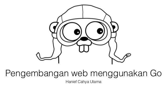 Pengembangan web menggunakan Go  Hanief Cahya Utama