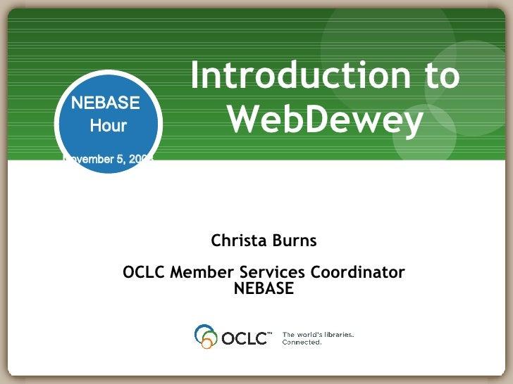 Introduction to WebDewey Christa Burns OCLC Member Services Coordinator NEBASE