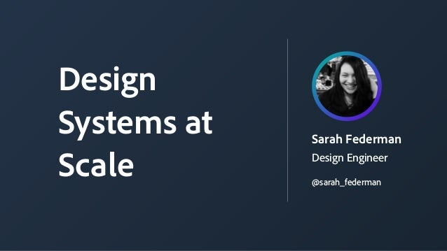 Sarah Federman Design Engineer Design Systems at Scale @sarah_federman