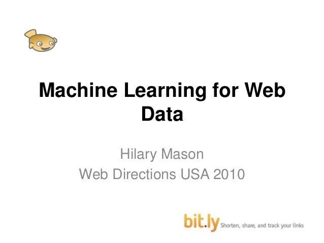 Machine Learning for Web Data Hilary Mason Web Directions USA 2010