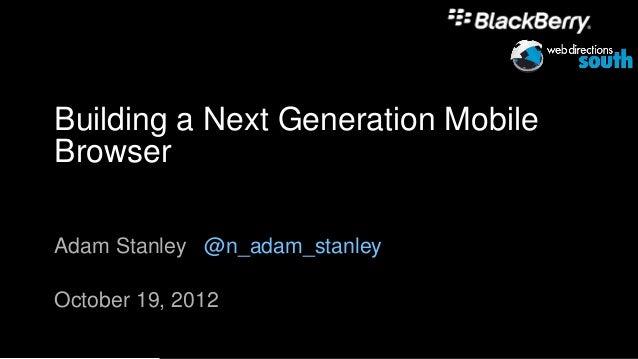 Building a Next Generation MobileBrowserAdam Stanley @n_adam_stanleyOctober 19, 2012                                    1