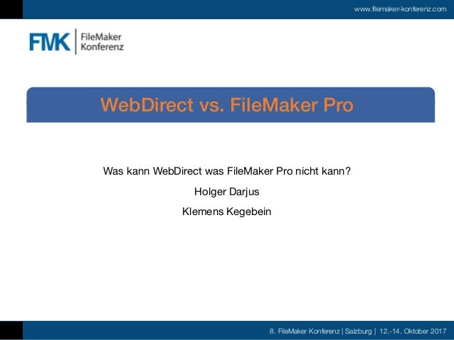 8. FileMaker Konferenz | Salzburg | 12.-14. Oktober 2017 www.filemaker-konferenz.com Was kann WebDirect was FileMaker Pro ...