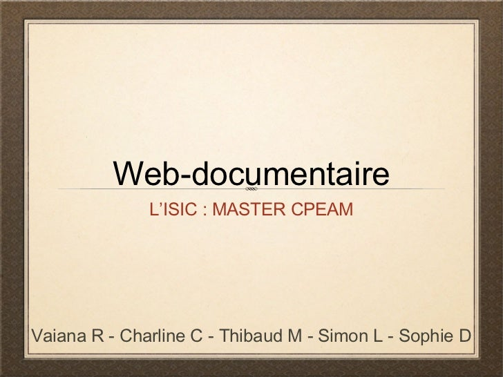 Web-documentaire              L'ISIC : MASTER CPEAMVaiana R - Charline C - Thibaud M - Simon L - Sophie D