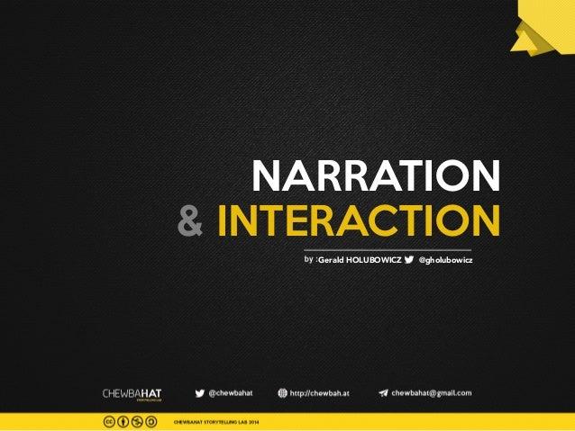 NARRATION & INTERACTION Gerald HOLUBOWICZ     @gholubowicz