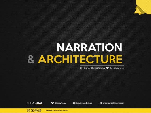 NARRATION  & ARCHITECTURE  Gerald HOLUBOWICZ @gholubowicz