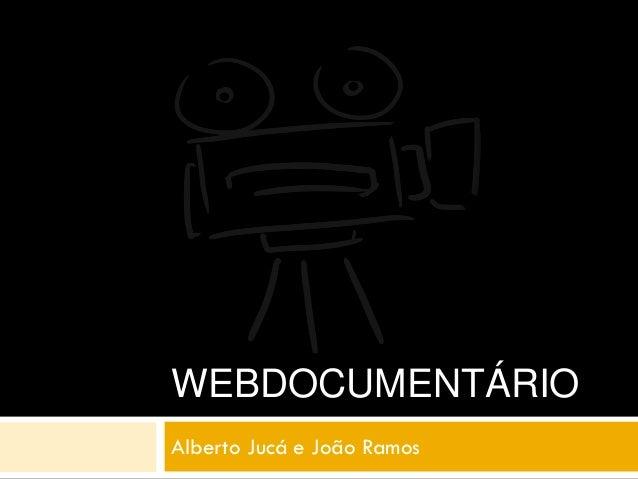 WEBDOCUMENTÁRIOAlberto Jucá e João Ramos