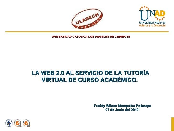 LA WEB 2.0 AL SERVICIO DE LA TUTORÍA VIRTUAL DE CURSO ACADÉMICO.  UNIVERSIDAD CATOLICA LOS ANGELES DE CHIMBOTE Freddy Wils...