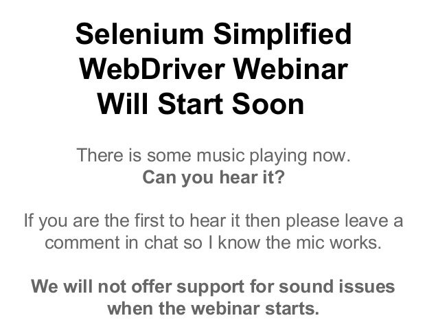 Selenium Simplified WebDriver Webinar Will Start Soon There is some music playing now. Can you hear it? If you are the fir...
