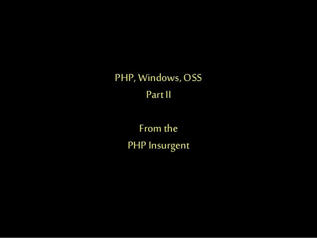 PHP,Windows, OSS Part II From the PHPInsurgent